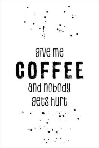 Poster Give me coffee and nobody gets hurt