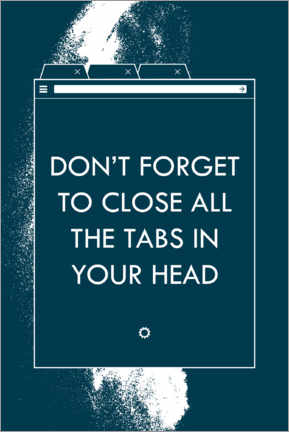 Poster Don't forget to close all the tabs