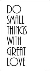 Sticker mural  KUNSTDRUCK  DO SMALL THINGS WITH GREAT LOVE   (c) Zeit Raum Kunstdrucke - Zeit-Raum-Kunstdrucke