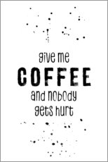 Poster  Give me coffee and nobody gets hurt - Melanie Viola