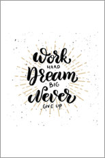 Poster Work hard, dream big, never give up