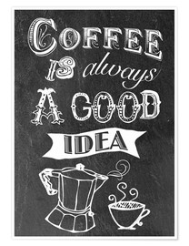 Poster Coffee is alsways a good idea