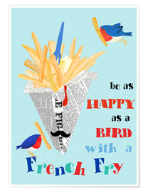 Poster  happy as a bird with a french fry - Elisandra Sevenstar