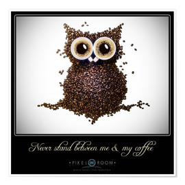 Poster  Never stand between me & my coffee - Mario Benz