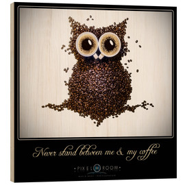 Tableau en bois  Never stand between me & my coffee - Mario Benz