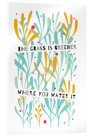 Verre acrylique  The Grass is Greener Where You Water It - Susan Claire