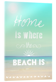 Tableau en verre acrylique  Home is where the beach is - GreenNest