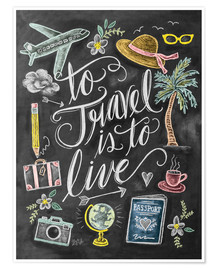 Poster  To Travel Is To Live - Lily & Val