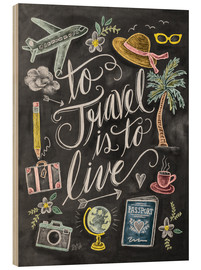 Tableau en bois  To travel is to live - Lily & Val