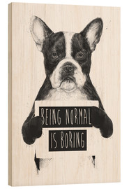 Tableau en bois  Being normal is boring - Balazs Solti