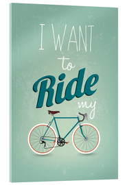 Tableau en verre acrylique  I want to ride my bike - Typobox
