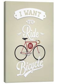 Tableau sur toile  I want to ride my bicycle - Typobox