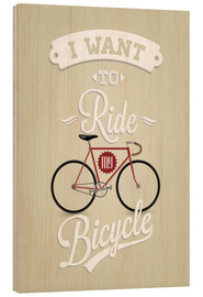 Tableau en bois  I want to ride my bicycle - Typobox