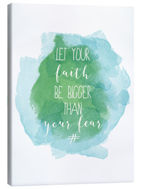 Toile  Let your faith be bigger than your fear - Typobox