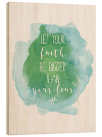 Tableau en bois  Let your faith be bigger than your fear - Typobox