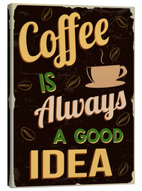 Tableau sur toile  Coffee is always a good idea - Typobox