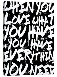 Tableau sur toile  TEXTART - When you love what you have you have everything you need - Typo - HDMI2K