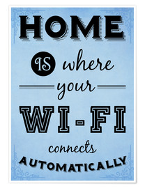 Poster  Home is where your WIFI connects automatically - Textart Typo Text - HDMI2K