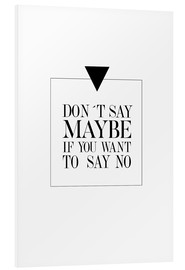 Tableau en PVC  DON`T SAY MAYBE - Stephanie Wünsche