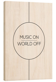 Tableau en bois  Music On, World Off - Stephanie Wünsche