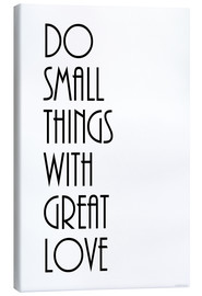 Tableau sur toile  Do small things with great love - Zeit-Raum-Kunstdrucke
