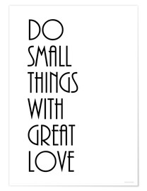 Poster  KUNSTDRUCK  DO SMALL THINGS WITH GREAT LOVE   (c) Zeit Raum Kunstdrucke - Zeit-Raum-Kunstdrucke