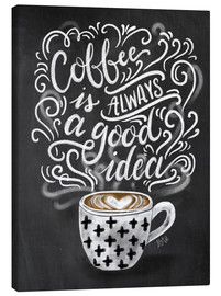 Tableau sur toile  Coffee is always a good idea - Lily & Val