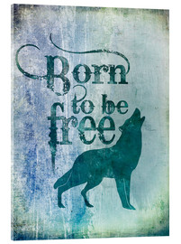 Verre acrylique  born to be free - Andrea Haase
