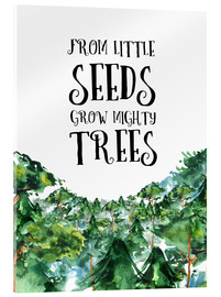 Tableau en verre acrylique  From little seeds grow mighty trees - RNDMS