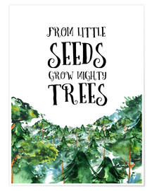 Poster From little seeds grow mighty trees