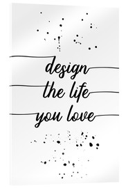 Tableau en verre acrylique  TEXT ART Design the life you love - Melanie Viola
