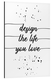 Alu-Dibond  TEXT ART Design the life you love - Melanie Viola