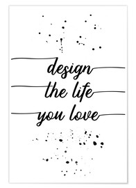 Poster  TEXT ART Design the life you love - Melanie Viola