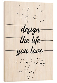 Tableau en bois  TEXT ART Design the life you love - Melanie Viola