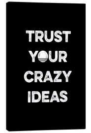 Tableau sur toile  Trust your crazy ideas - Typobox