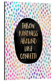 Alu-Dibond  Throw Kindness Around Like Confetti - Elisabeth Fredriksson
