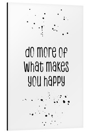 Tableau en aluminium  Do more of what makes you happy - Melanie Viola