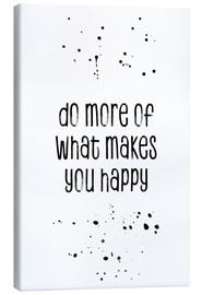 Toile  Do more of what makes you happy - Melanie Viola