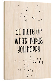 Tableau en bois  Do more of what makes you happy - Melanie Viola