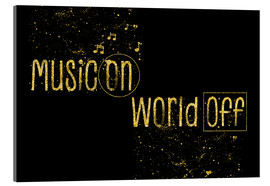 Tableau en verre acrylique  Text art Gold MUSIC ON – WORLD OFF - Melanie Viola
