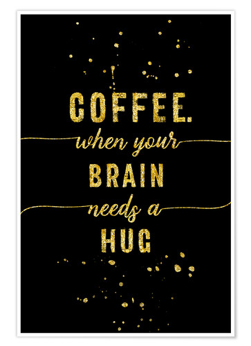Poster Coffee. when your brain needs a hug