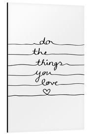 Tableau en aluminium  Do The Things You Love - Mareike Böhmer Graphics