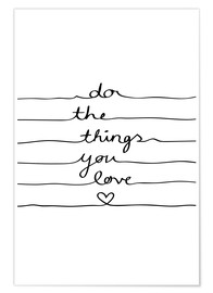 Poster  Do The Things You Love - Mareike Böhmer Graphics