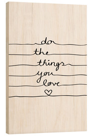 Tableau en bois  Do The Things You Love - Mareike Böhmer Graphics