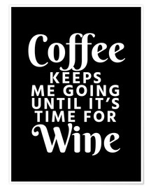 Poster Coffee Keeps Me Going Until It's Time For Wine Black