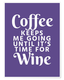 Poster Coffee Keeps Me Going Until It's Time For Wine Ultra Violet