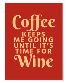 Poster Coffee Keeps Me Going Until It's Time For Wine Crimson