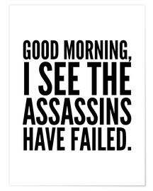 Poster Good Morning I See The Assasins Have Failed