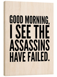 Tableau en bois  Good Morning I See The Assasins Have Failed - Creative Angel