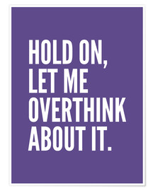Poster Hold On Let Me Overthink About It Ultra Violet